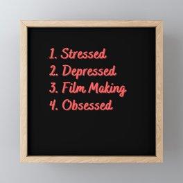 Stressed. Depressed. Film Making. Obsessed. Framed Mini Art Print