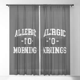 Allergic To Mornings Funny Quote Sheer Curtain