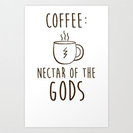 COFFEE NECTAR OF THE GODS T-SHIRT Art Print