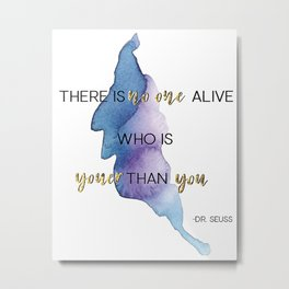 There is no one alive who is youer than you /// Dr. Seuss Metal Print