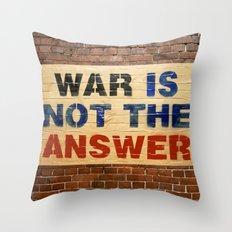 WAR IS NOT THE ANSWER Throw Pillow