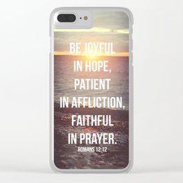 Be Joyful In Hope, Patient In Affliction, Faithful In Prayer - Romans 12:12 - Bible Quote - Inspirat Clear iPhone Case