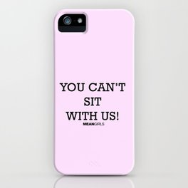 You Can't Sit With Us! iPhone Case