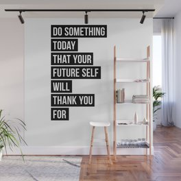 Do Something Today That Your Future Self Will Thank You For Wall Mural
