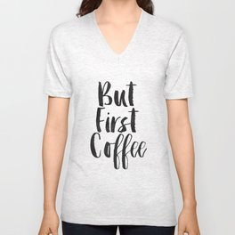 But First Coffee,Inspirational Quote,Kitchen Wall Decor,Quote Prints,Digital Print,Wall Art,Bar Art Unisex V-Neck