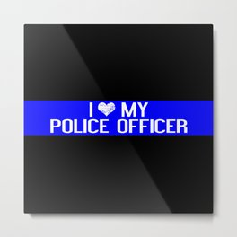 Police: I Love My Police Officer (Thin Blue Line) Metal Print