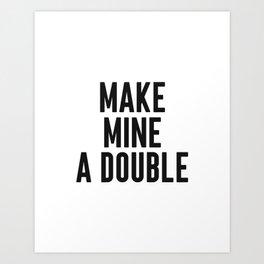 Make Mine A Double, Home Decor, Alcohol Quote, Wall Art, Mugs, Towels Art Print