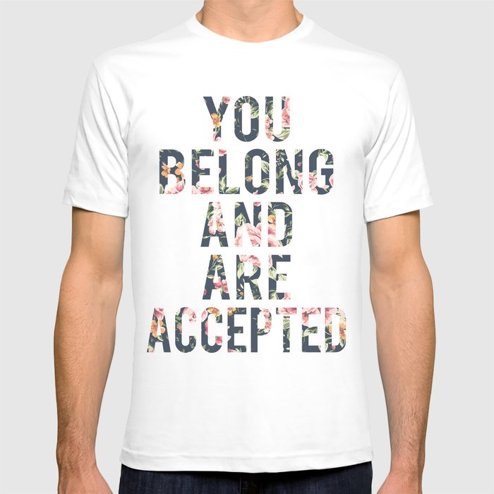 You Belong and are accepted  T-shirt