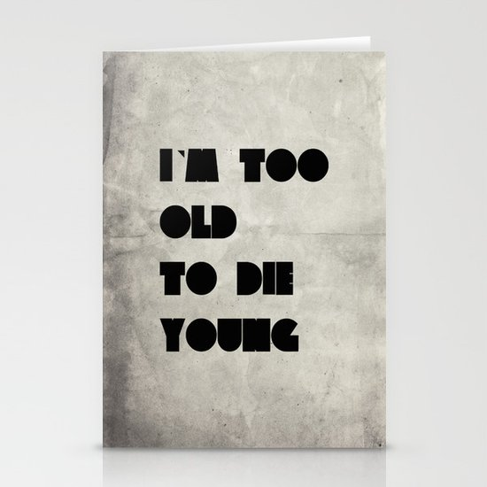 Too old to die young Stationery Cards