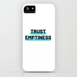 Trust Emptiness iPhone Case
