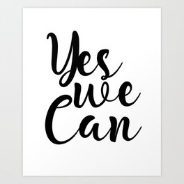 Yes We Can, Black And White, Inspirational Quote, Motivational Print, Modern Art, Gift Idea Art Print