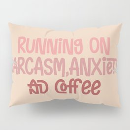 Running on sarcasm, anxiety and coffee Pillow Sham