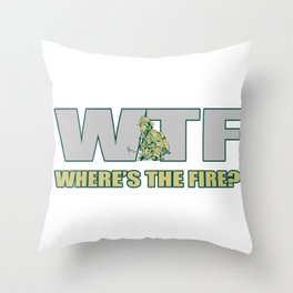 WTF Where Is The Fire Fire Brigade Extinguish Gift Throw Pillow