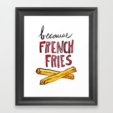 Because French Fries Framed Art Print