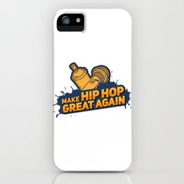 Make Hip Hop Great Again Gift iPhone Case