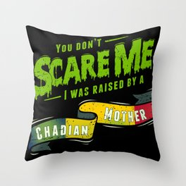 You Don't Scare Me I Was Raised By A Chadian Mother Throw Pillow