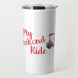Funny Golf design My Weekend Ride Golf Cart for Golf Lovers Travel Mug