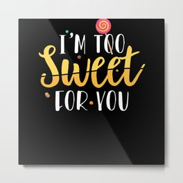 I'm Too Sweet For You | Pretty Girls Metal Print