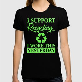 I Support Recycling I Wore This Yesterday Eco T-shirt
