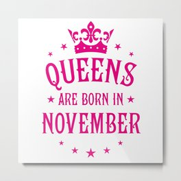 Queens are born in November Metal Print