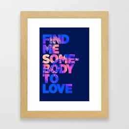 Find me somebody to love Framed Art Print