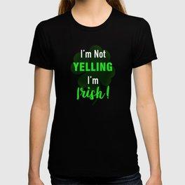 I'm Not Yelling I'm irish T-shirt