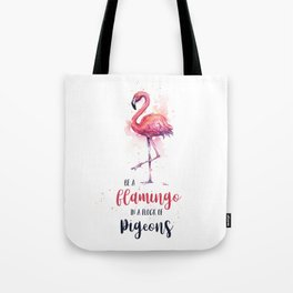 Be a Flamingo in a Flock of Pigeons Watercolor Typography Animals Tote Bag