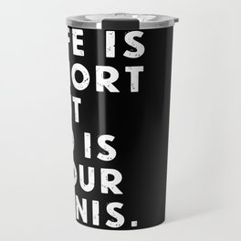 Life is short but so is your penis. Travel Mug