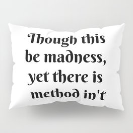 Though this be madness, yet there is method in't Pillow Sham