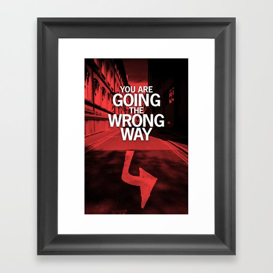 You are going the wrong way Framed Art Print