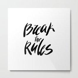 Break the rules! Metal Print