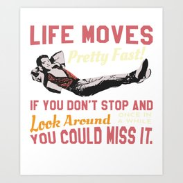 Save Ferris Quote, Life Moves Pretty fast, High School T Shirt Design Art Print