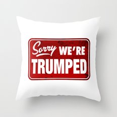 Sorry We're Trumped Throw Pillow
