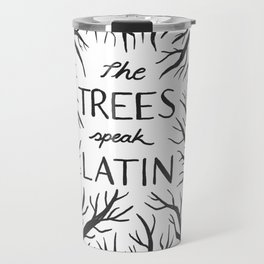 The Trees Speak Latin Travel Mug