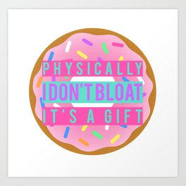 PHYSICALLY I DON'T BLOAT Art Print