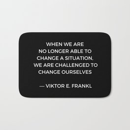 Stoic Wisdom Quotes - Viktor Frankl - When we are no longer able to change the situation (Black Back Bath Mat