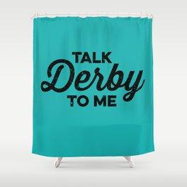Talk Derby to Me Shower Curtain