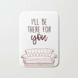 I'll Be There For You Bath Mat