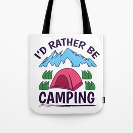 Love to Tent Camp - I'd Rather Be Camping Tote Bag
