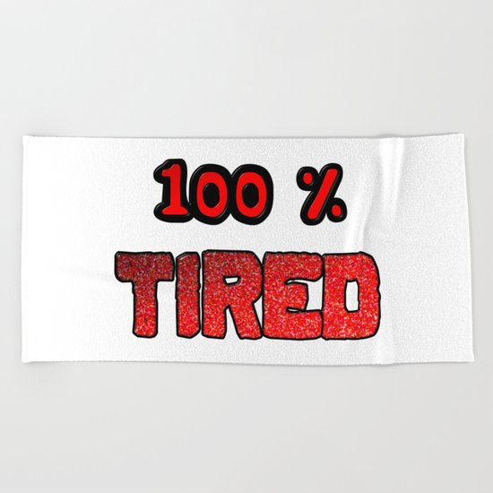 100 Percent Tired Beach Towel