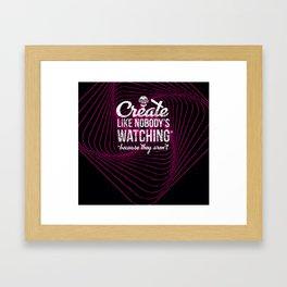 Create Like Nobody's Watching Framed Art Print