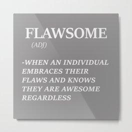 Flawsome Metal Print