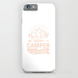 Happy Camper Life Is Good co iPhone Case