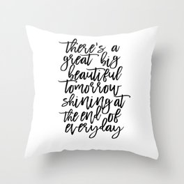 There' A Great Big Beautiful Tomorrow Shining At The End of Everyday,Kids Room Decor,Children Throw Pillow