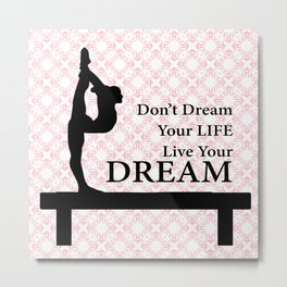 Gymnastics Don't Dream Your Life Live Your Dream-Millennial Pink Metal Print