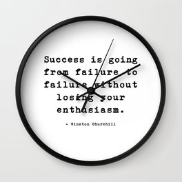 Success is going from failure to failure without losing your enthusiasm. - Winston Churchill Wall Clock