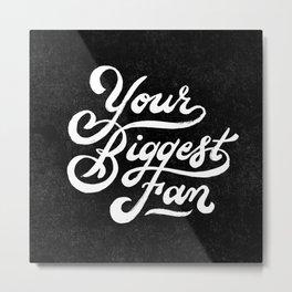 Your Biggest Fan Metal Print