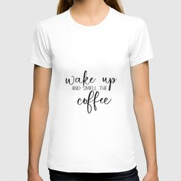 Wake Up And Smell The Coffee art Kitchen print printable - inspirational quote wa T-shirt