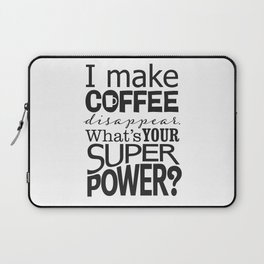 I make COFFEE disappear. Laptop Sleeve