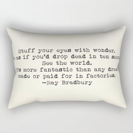 """Stuff your eyes with wonder. Live as if you'd drop dead in ten seconds."" -Ray Bradbury Rectangular Pillow"